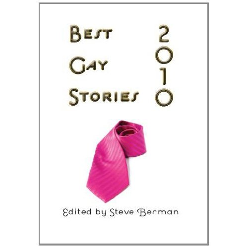 """Best Gay Stories, 2010"", Lethe Press, 2010."